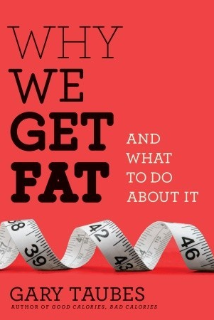 Book Review: Why we get fat and what to do about it by Gary Taubes