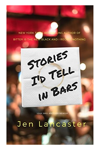 Book Review: Stories I'd Tell in Bars – Jen Lancaster