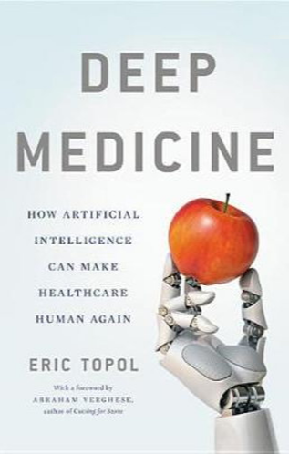 Book Review: Deep Medicine: How Artificial Intelligence Can Make Healthcare Human Again